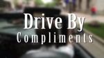 Drive-By Compliments Are The Best Compliments