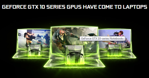 Gamers can now experience the power and performance of GeForce GTX 10-Series GPUs in a mobile form factor.